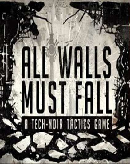 All Walls Must Fall A Tech-Noir Tactics Game