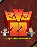 Level 22 Garys Misadventures