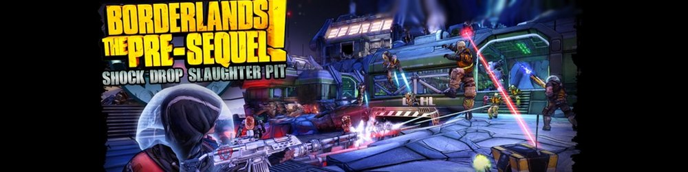 Borderlands The Pre-Sequel the Shock Drop Slaughter Pit banner