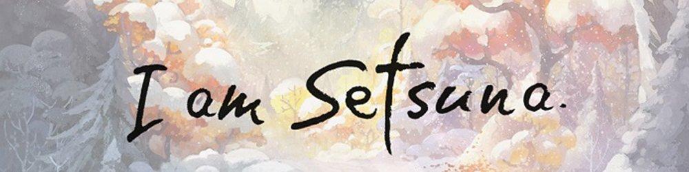 I am Setsuna banner