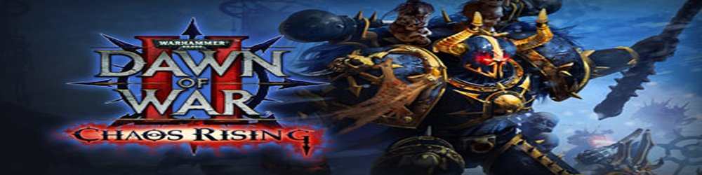 Warhammer 40,000 Dawn of War II Chaos Rising banner